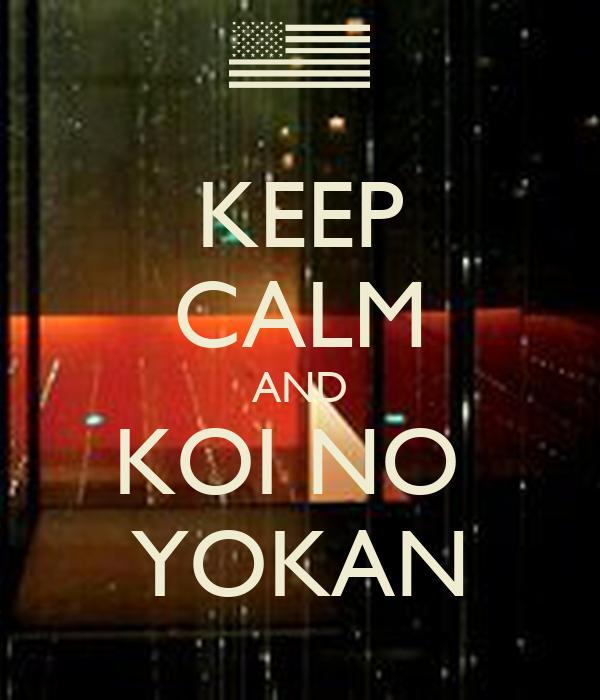 Keep calm and koi no yokan keep calm and carry on image for Koi no yokan