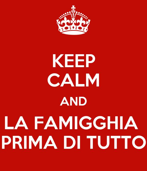 Keep calm and la famigghia prima di tutto poster alex for Immagini di keep calm