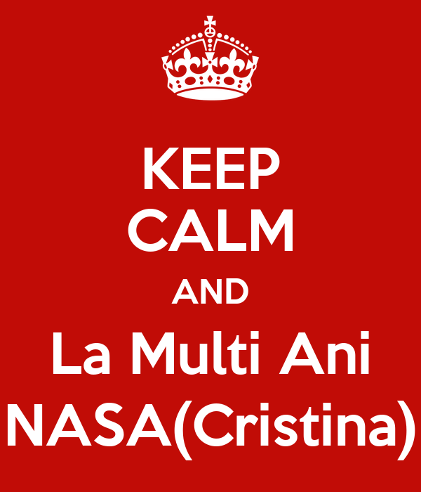 KEEP CALM AND La Multi Ani NASA(Cristina) Poster | p ...