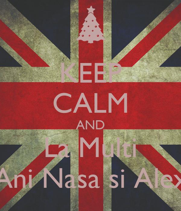 KEEP CALM AND La Multi Ani Nasa si Alex - KEEP CALM AND ...