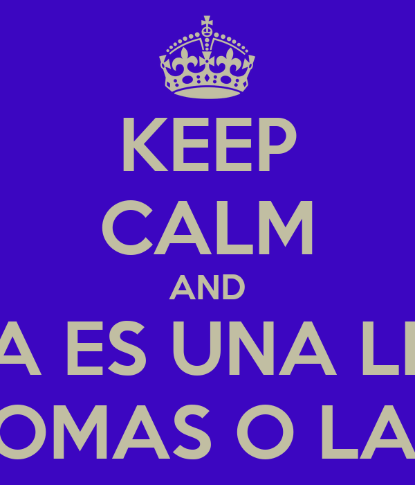 Keep calm and la vida es una lenteja o la tomas o la dejas for La zanahoria es una hortaliza