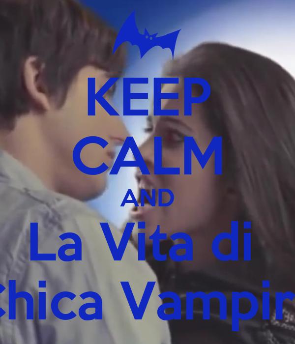 Keep calm and la vita di chica vampiro keep calm and for Immagini di keep calm