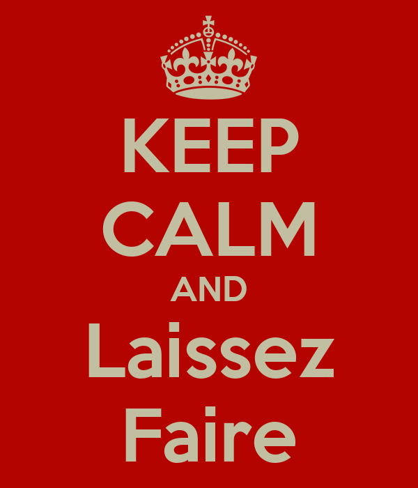 Keep Calm And Laissez Faire