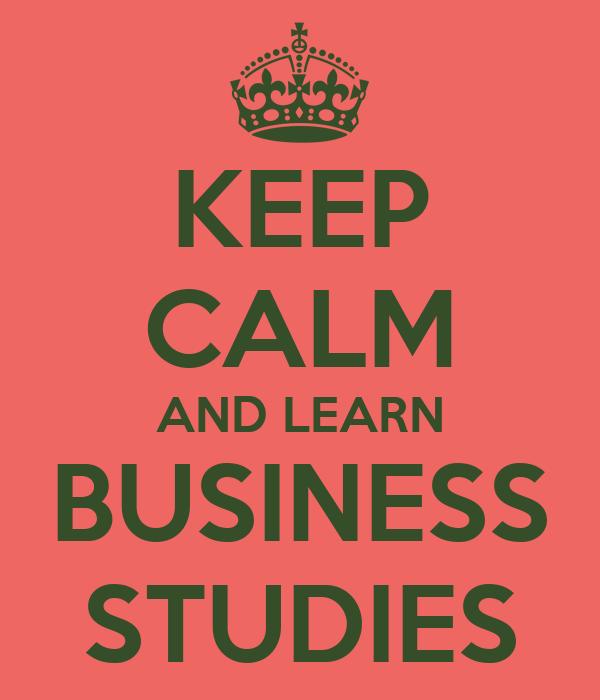 KEEP CALM AND LEARN BUSINESS STUDIES Poster | Jamie Versaci | Keep ...