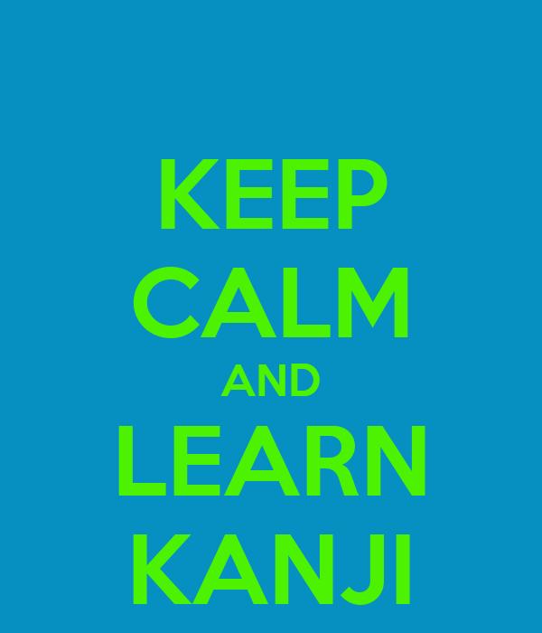 KEEP CALM AND LEARN KANJI Poster   dfd   Keep Calm-o-Matic