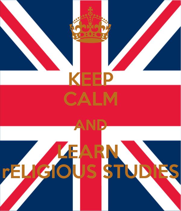 Religious Studies: KEEP CALM AND LEARN RELIGIOUS STUDIES