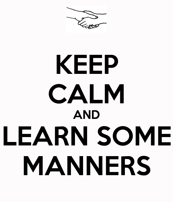 Learn some manners