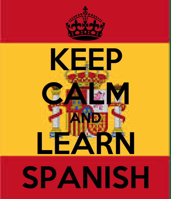 KEEP CALM AND LEARN SPANISH - KEEP CALM AND CARRY ON Image Generator: keepcalm-o-matic.co.uk/p/keep-calm-and-learn-spanish-239