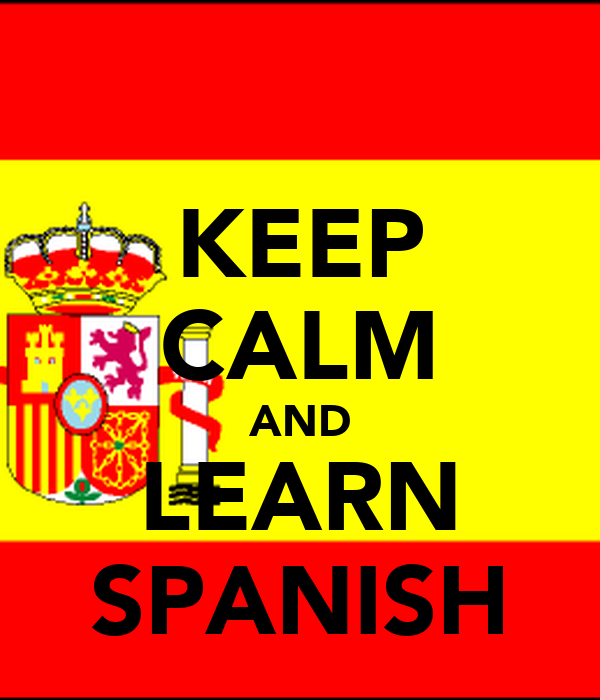 Http Www Keepcalm O Matic Co Uk P Keep Calm And Learn Spanish 26