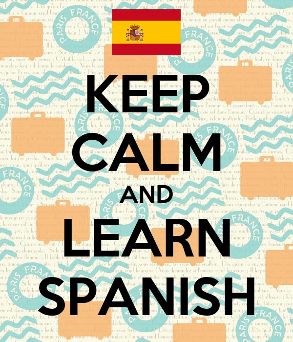 KEEP CALM AND LEARN SPANISH - KEEP CALM AND CARRY ON Image ...