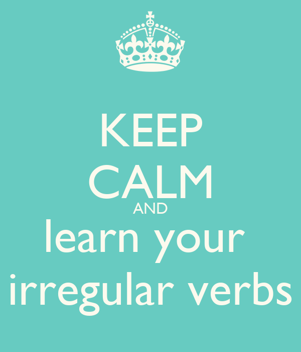 Keep Calm And Learn Your Irregular Verbs as well Past Simple likewise Pronunciacion Verbos Irregulares in addition Verbos Regulares Y Irregulares En Ingles Ejemplo in addition Clip Image. on regular and irregular verbs
