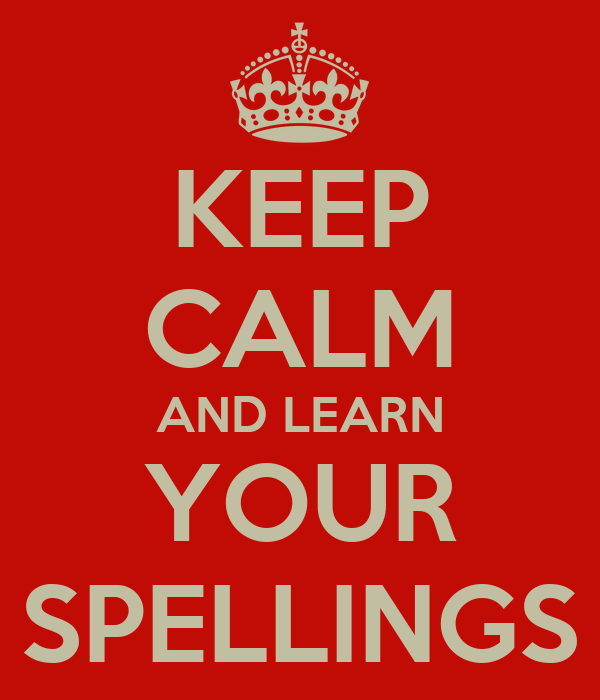 Keep Calm And Learn Your Spellings Poster Dd Keep Calm