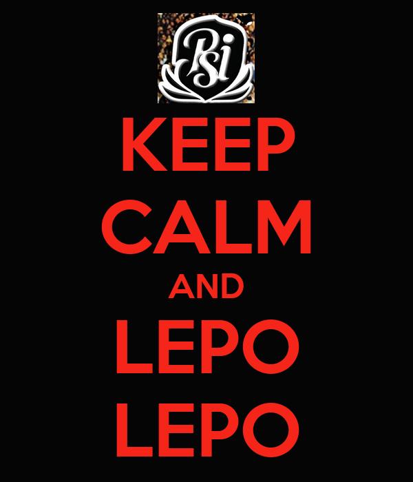 KEEP CALM AND LEPO  LEPO