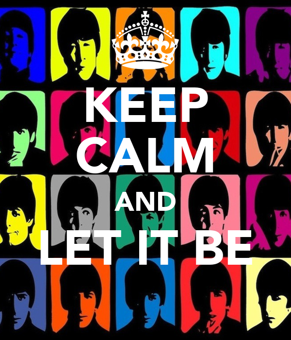 KEEP CALM AND LET IT BE