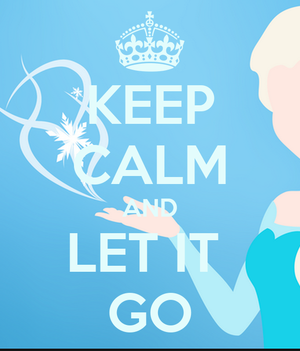 keep calm and let it go keep calm and carry on image