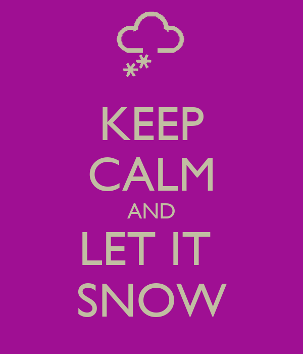 Keep calm and let it snow keep calm and carry on image generator