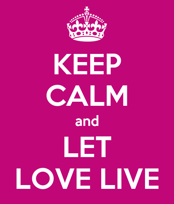 Keep Calm And Let Love Live Poster Denise Keep Calm O