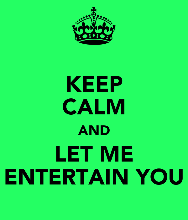Image result for let me entertain you