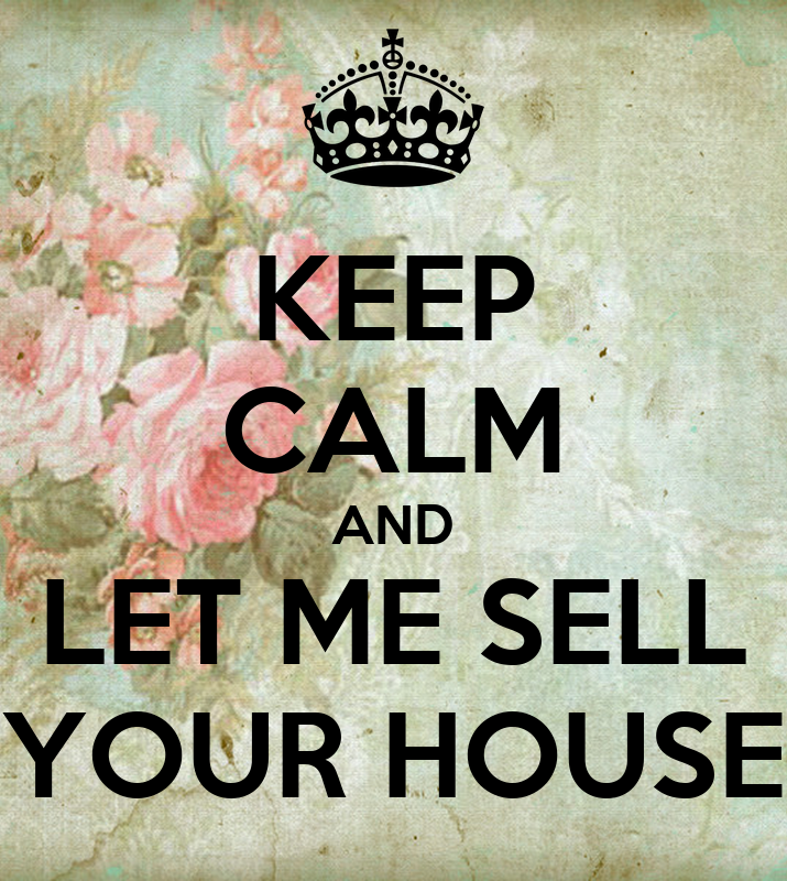Sell Your House 28 Images Keep Calm And Let Me Sell