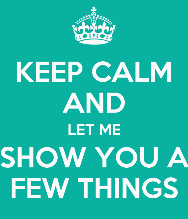 let me show you the things we: