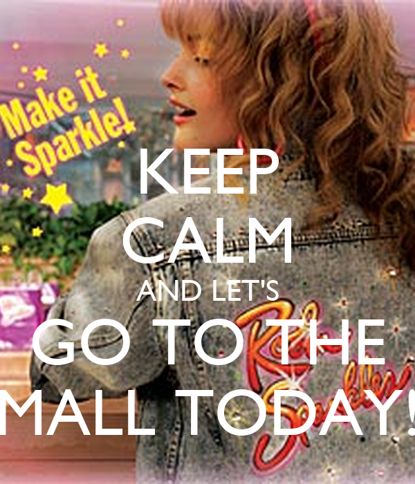 Let S Go To The Movies: KEEP CALM AND LET'S GO TO THE MALL TODAY! Poster
