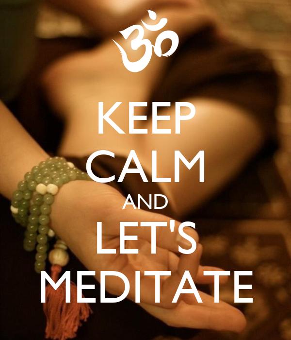 KEEP CALM AND LET'S MEDITATE Poster | brunombdcosta | Keep ...