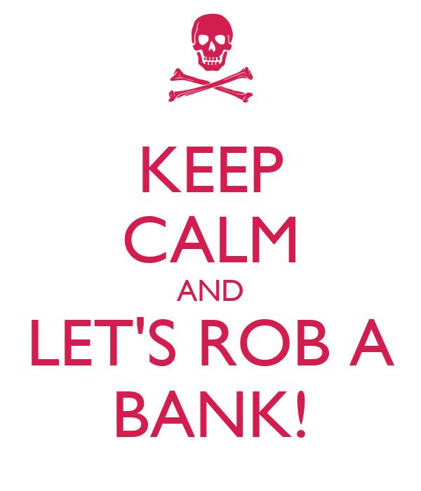lets rob a bank