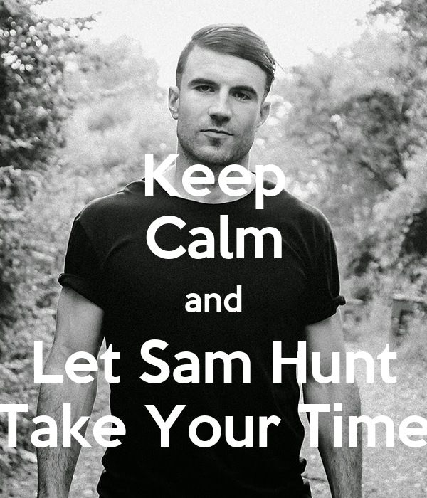 Keep calm and let sam hunt take your time poster tiffany keep calm