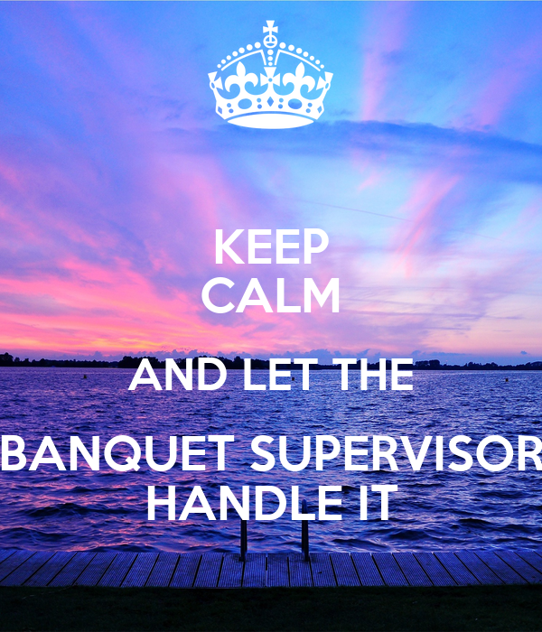 keep calm and let the banquet supervisor handle it poster