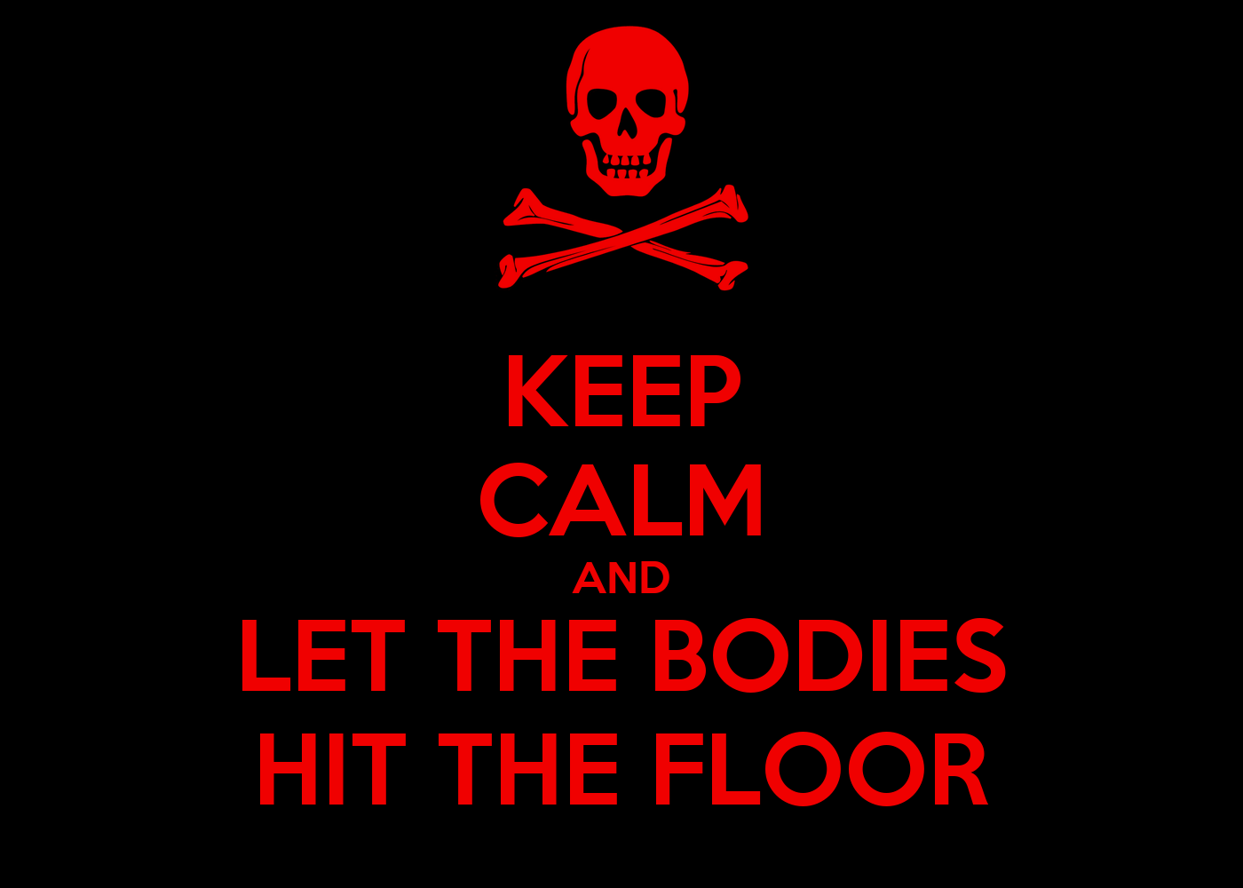 keep calm and let the bodies hit the floor poster