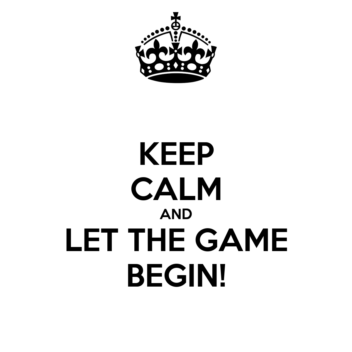 keep calm and let the game begin  poster