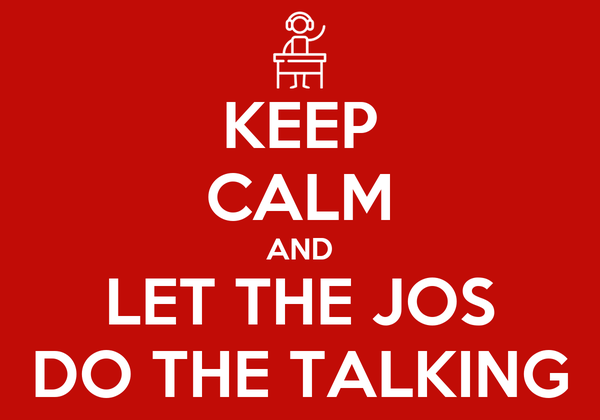 KEEP CALM AND LET THE JOS DO THE TALKING Poster | Jan ...