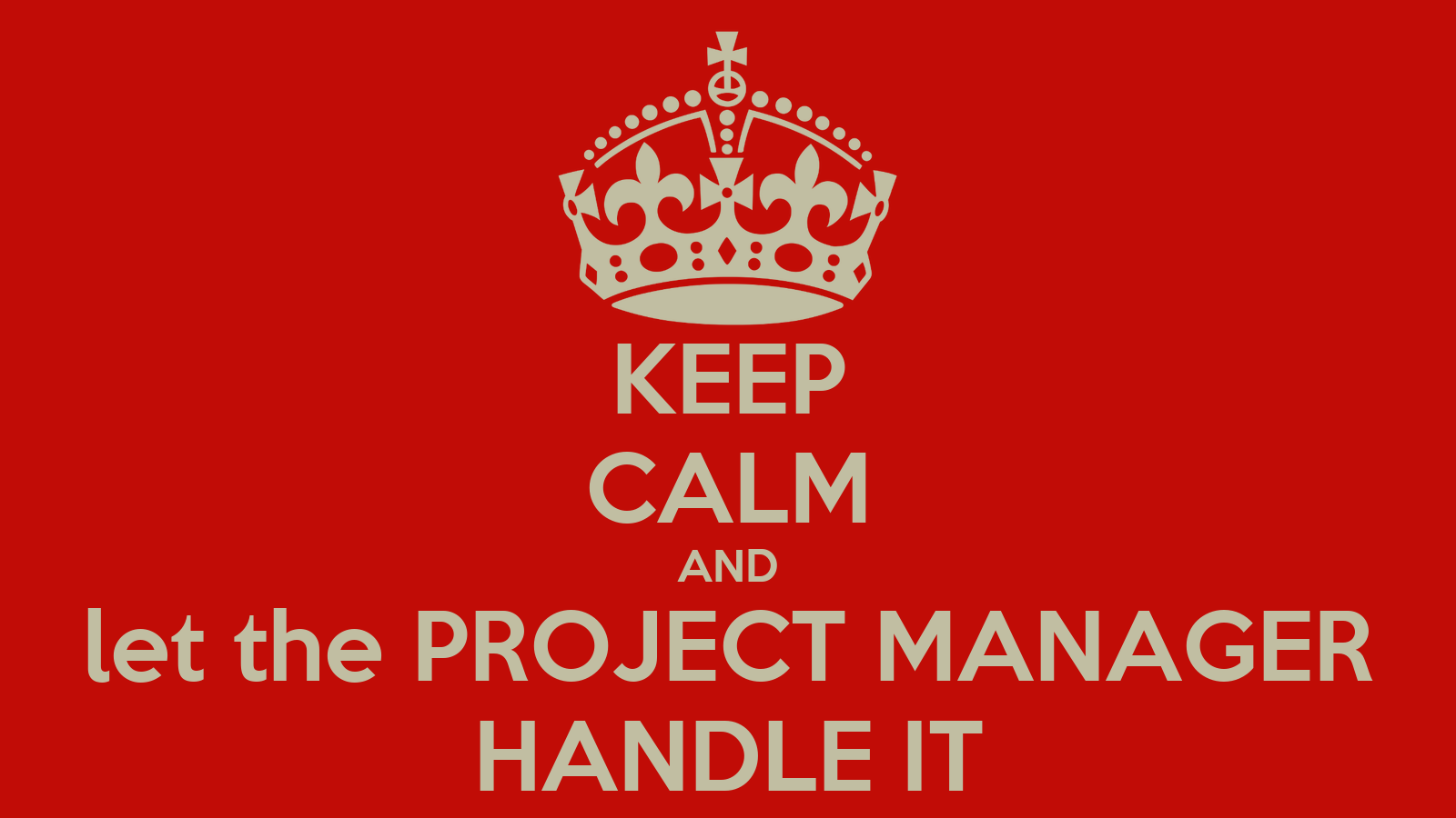 Keep calm and let the project manager handle it poster - Project management barcelona ...