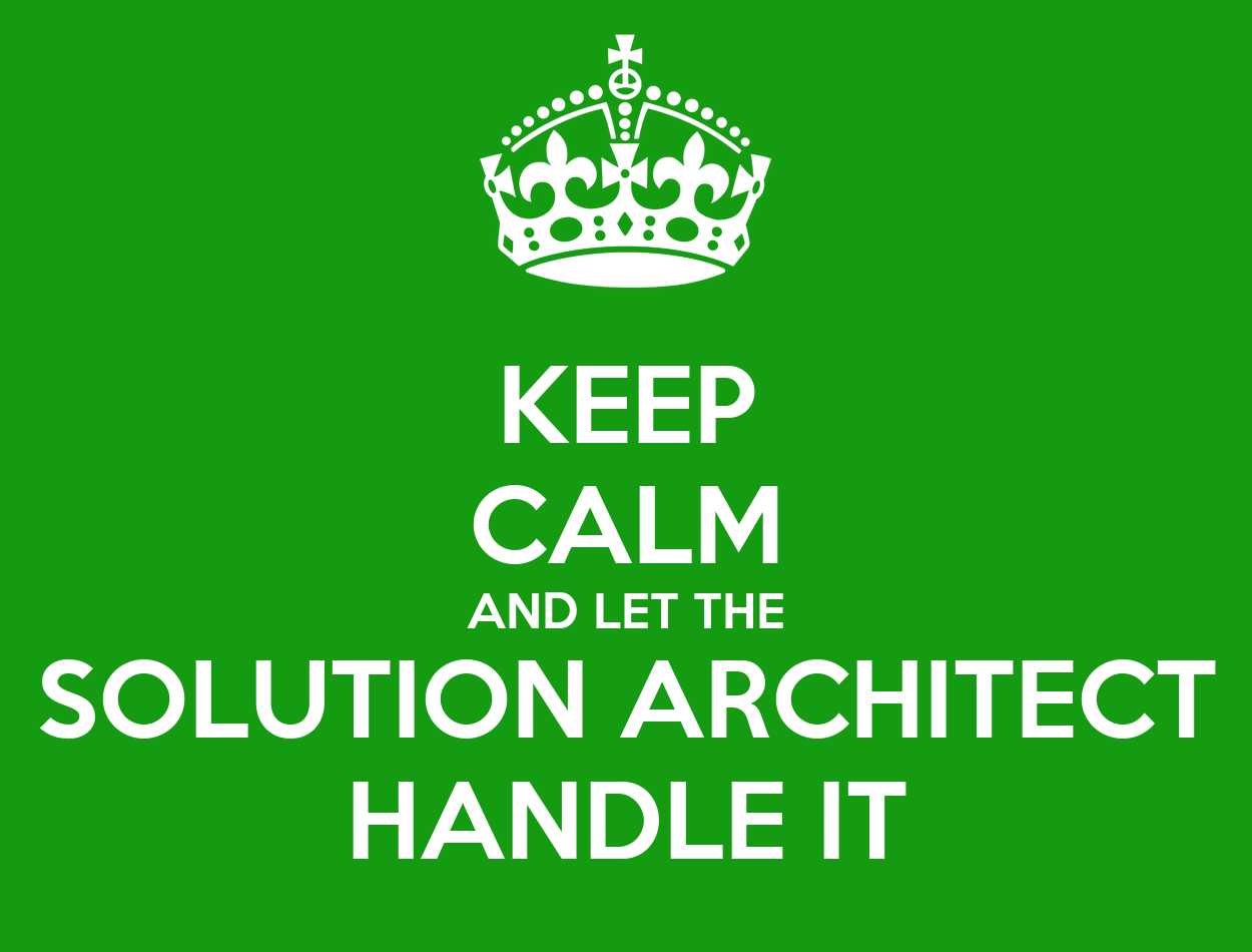 Keep calm and let the solution architect handle it poster for Solution architect