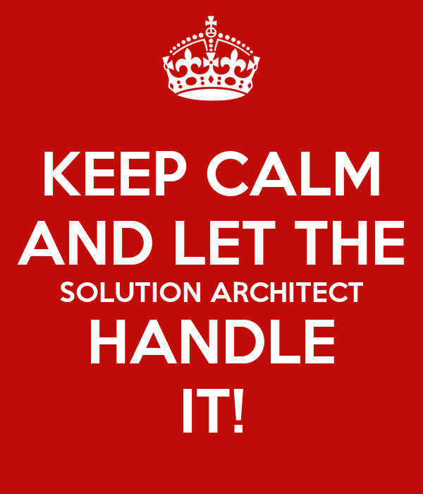 KEEP CALM AND LET THE SOLUTION ARCHITECT HANDLE IT! Poster ...