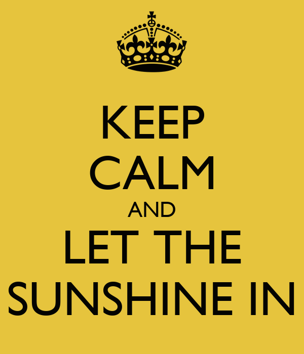 keep calm and let the sunshine in poster brat keep calm o matic. Black Bedroom Furniture Sets. Home Design Ideas