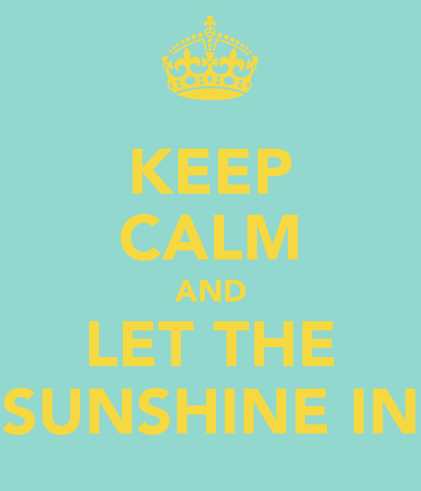 keep calm and let the sunshine in poster leeneta keep calm o matic. Black Bedroom Furniture Sets. Home Design Ideas