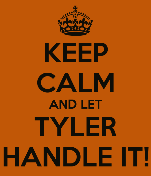 keep calm and let tyler handle it  poster