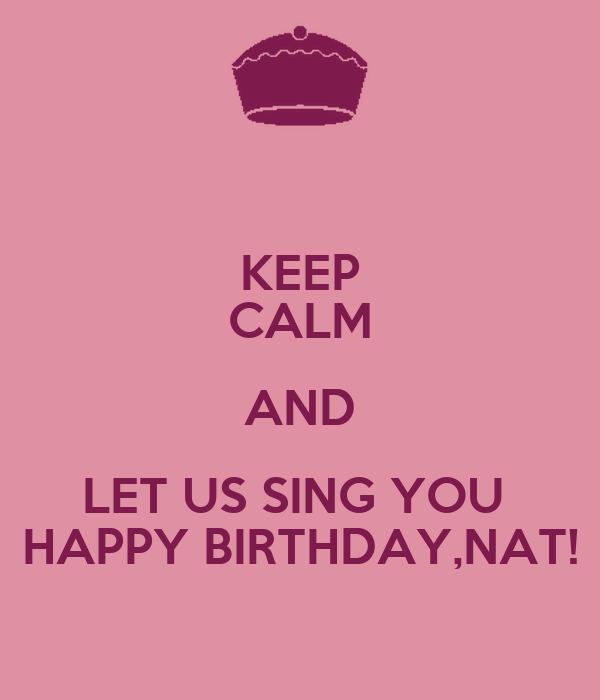 Keep Calm And Let Us Sing You Happy Birthday Nat Poster