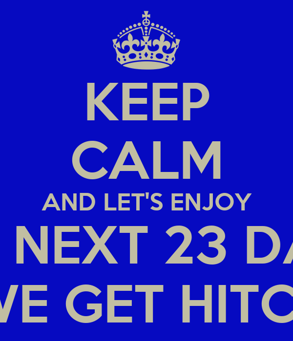 Keep Calm And Let S Enjoy The Next 23 Days Til We Get Hitched Poster Kat Keep Calm O Matic