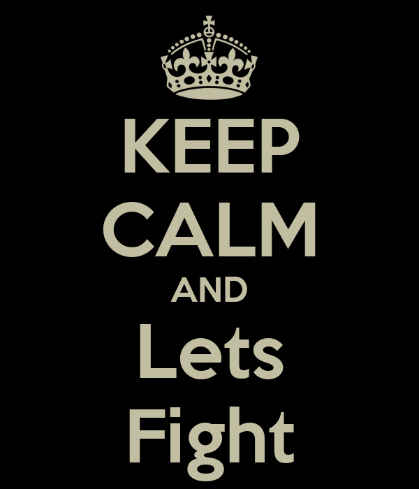 keep-calm-and-lets-fight.png