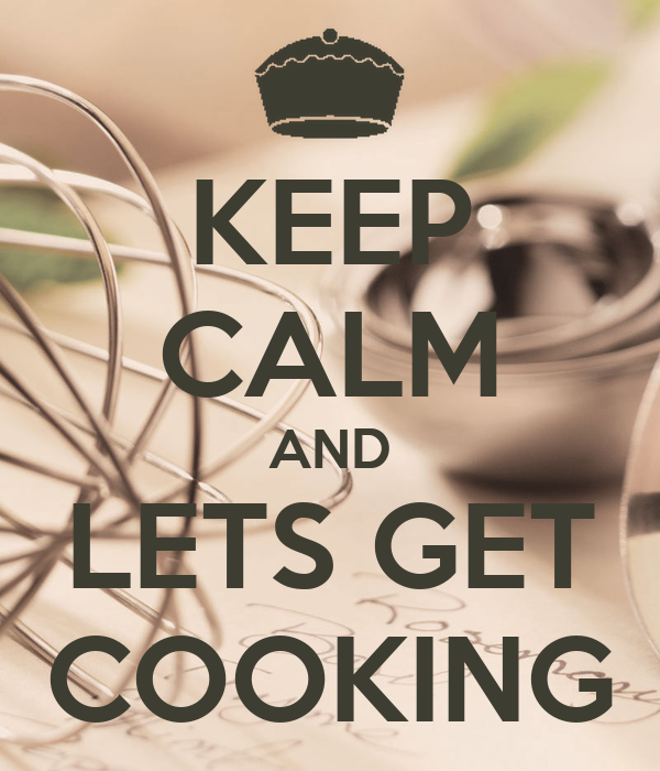 KEEP CALM AND LETS GET COOKING Poster   xgzgz   Keep Calm-o-Matic