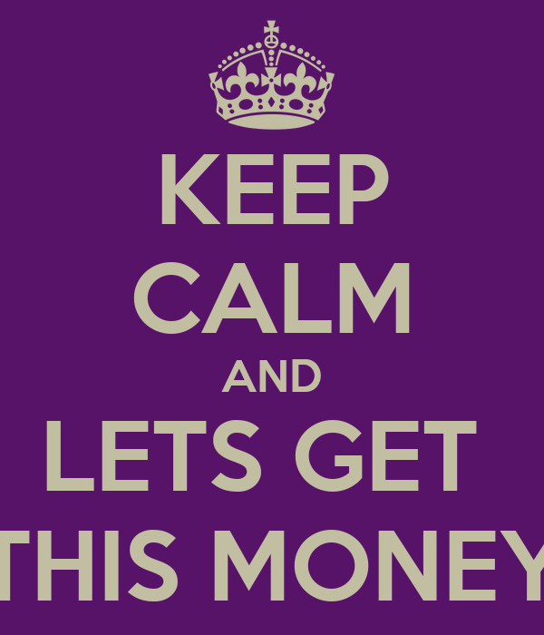 Keep Calm And Lets Get This Money Poster Ghjk Keep