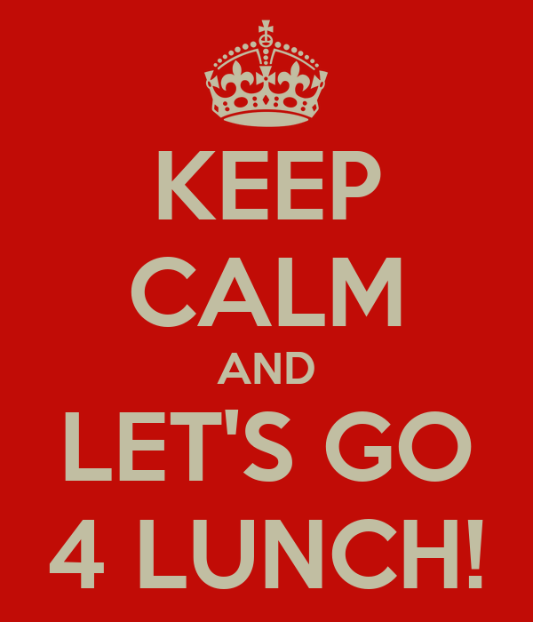 Lets do Lunch Images Keep-calm-and-lets-go-4-lunch.png