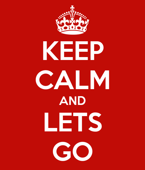 Let S Go To The Movies: KEEP CALM AND LETS GO Poster