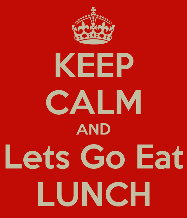 Lets do Lunch Images Calm And Lets go Eat Lunch