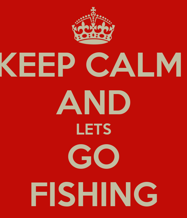 Keep calm and lets go fishing poster yaelgottesman92 for Go go fishing