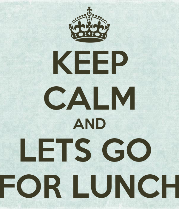 Lets do Lunch Images Calm And Lets go For Lunch