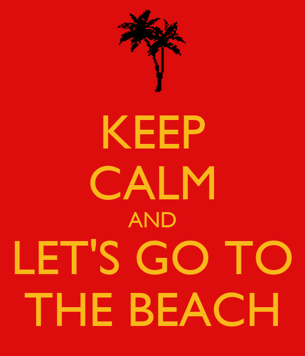 keep calm and let 39 s go to the beach poster danielreyessamano keep calm o matic. Black Bedroom Furniture Sets. Home Design Ideas