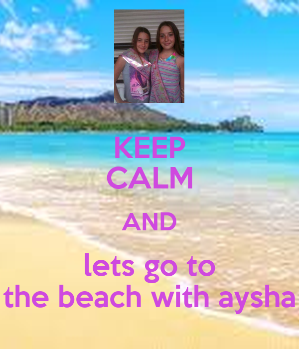 keep calm and lets go to the beach with aysha keep calm and carry on image generator. Black Bedroom Furniture Sets. Home Design Ideas